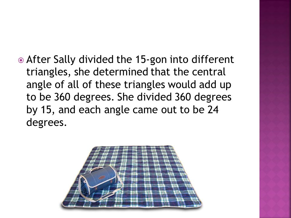  Sally divided a triangle down the middle to get two right triangles, and since she knows one angle is perpendicular, it is 90 degrees.