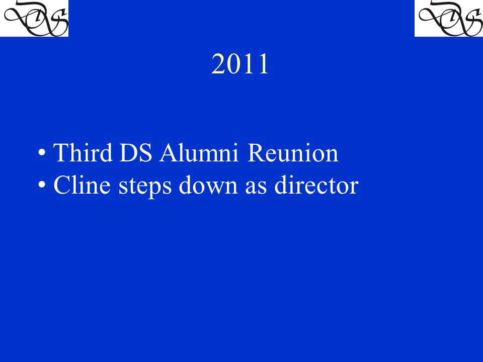2011 Third DS Alumni Reunion Cline steps down as director