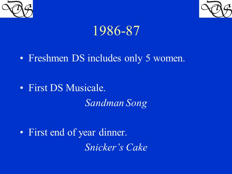 1986-87 Freshmen DS includes only 5 women. First DS Musicale.