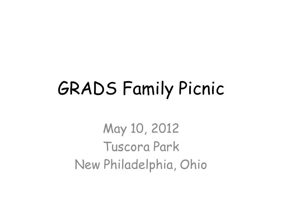 GRADS Family Picnic May 10, 2012 Tuscora Park New Philadelphia, Ohio