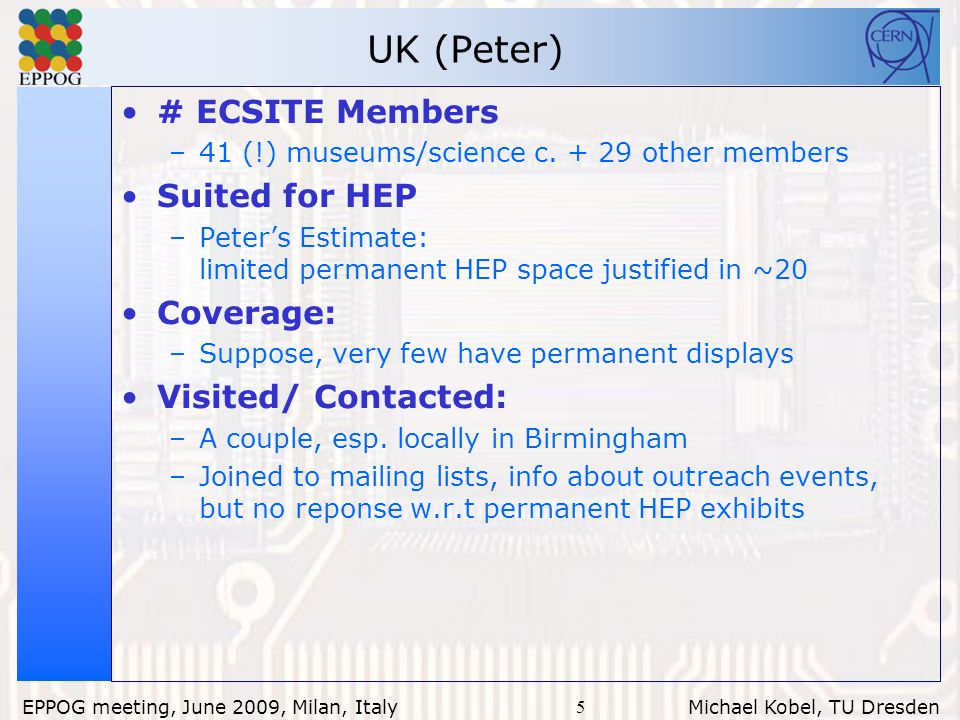 5 EPPOG meeting, June 2009, Milan, Italy Michael Kobel, TU Dresden UK (Peter) # ECSITE Members –41 (!) museums/science c.