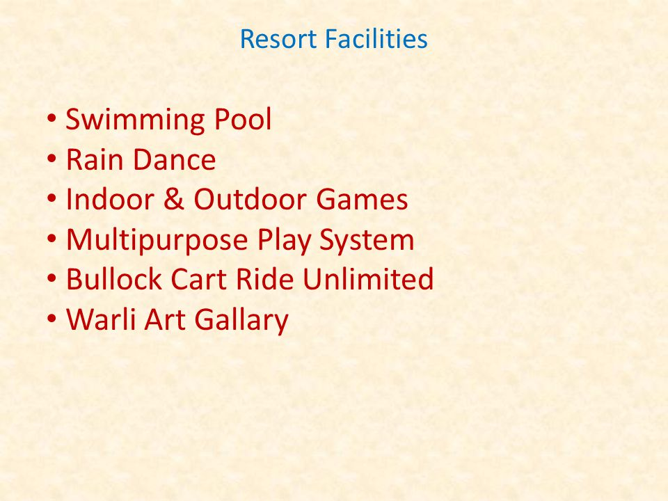 Resort Facilities Swimming Pool Rain Dance Indoor & Outdoor Games Multipurpose Play System Bullock Cart Ride Unlimited Warli Art Gallary