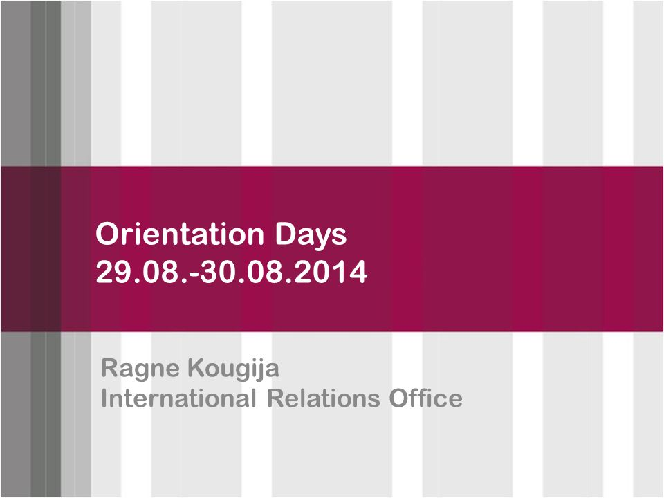 Click to edit Master title style Orientation Days 29.08.-30.08.2014 Ragne Kougija International Relations Office