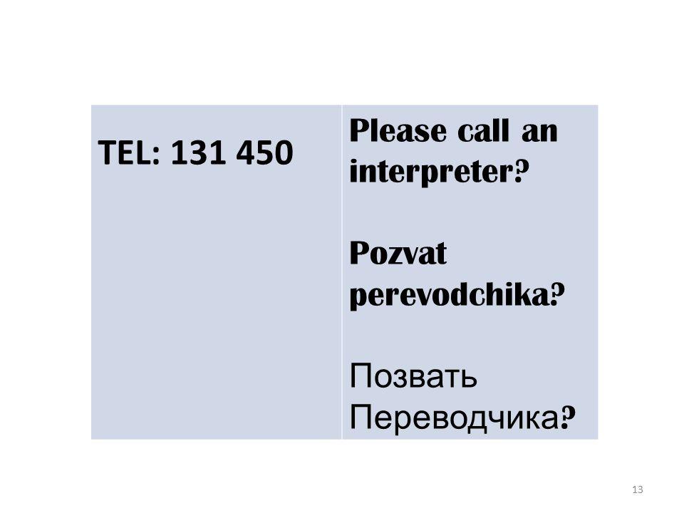 13 Please call an interpreter TEL: 131 450 Please call an interpreter.