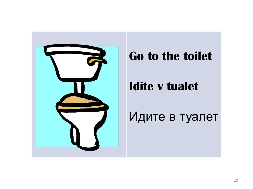 20 Go to the toilet Idite v tualet Идите в туалет