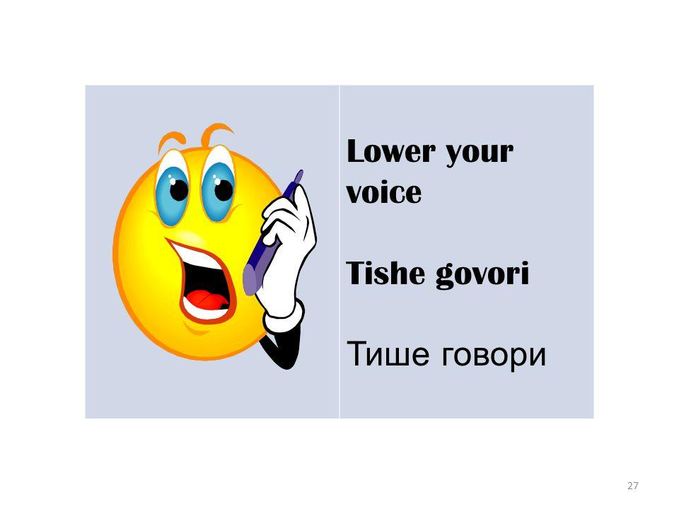 27 Lower your voice Tishe govori Тише говори