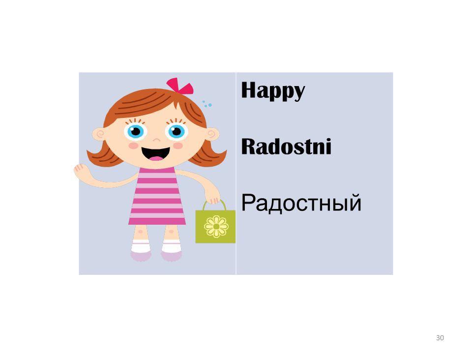 30 Happy Radostni Радостный
