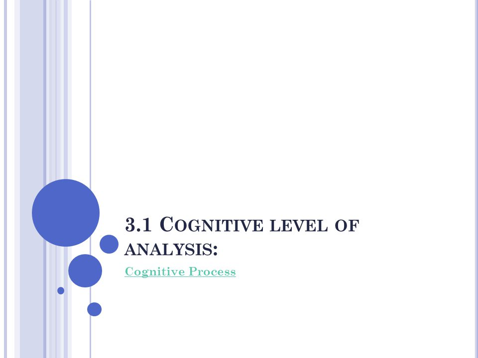 3.1 C OGNITIVE LEVEL OF ANALYSIS : Cognitive Process