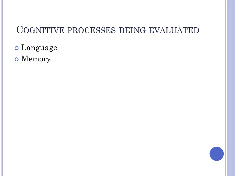 C OGNITIVE PROCESSES BEING EVALUATED Language Memory