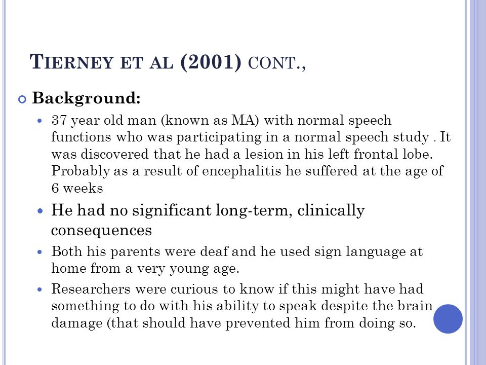 T IERNEY ET AL (2001) CONT., Background: 37 year old man (known as MA) with normal speech functions who was participating in a normal speech study. It