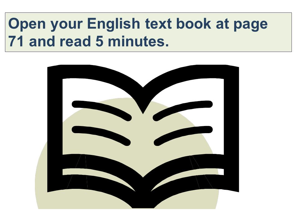 Open your English text book at page 71 and read 5 minutes.