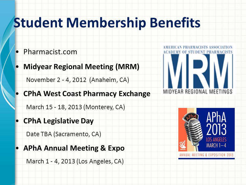 Student Membership Benefits Pharmacist.com Midyear Regional Meeting (MRM) November 2 - 4, 2012 (Anaheim, CA) CPhA West Coast Pharmacy Exchange March 15 - 18, 2013 (Monterey, CA) CPhA Legislative Day Date TBA (Sacramento, CA) APhA Annual Meeting & Expo March 1 - 4, 2013 (Los Angeles, CA)