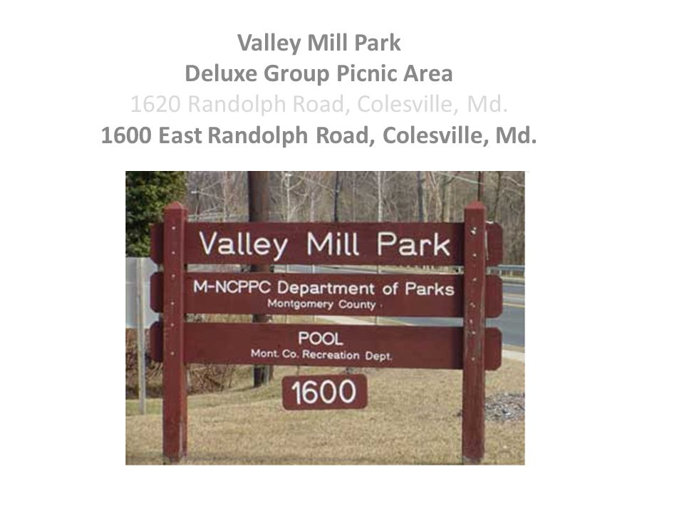 Valley Mill Park Deluxe Group Picnic Area 1620 Randolph Road, Colesville, Md.