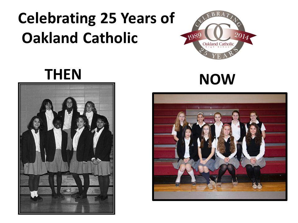 Celebrating 25 Years of Oakland Catholic THEN NOW