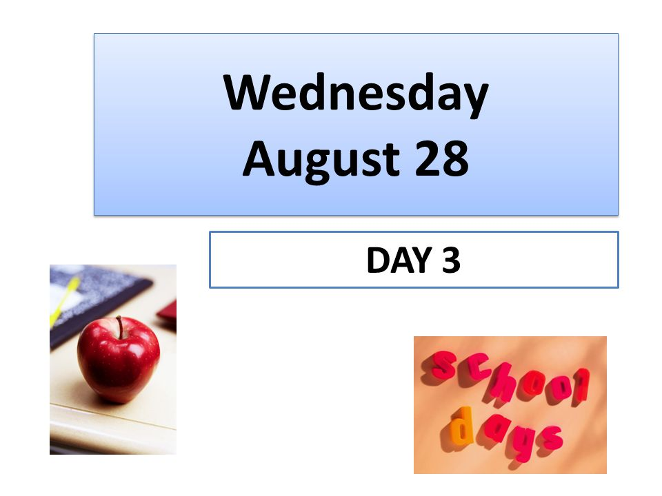 Wednesday August 28 DAY 3