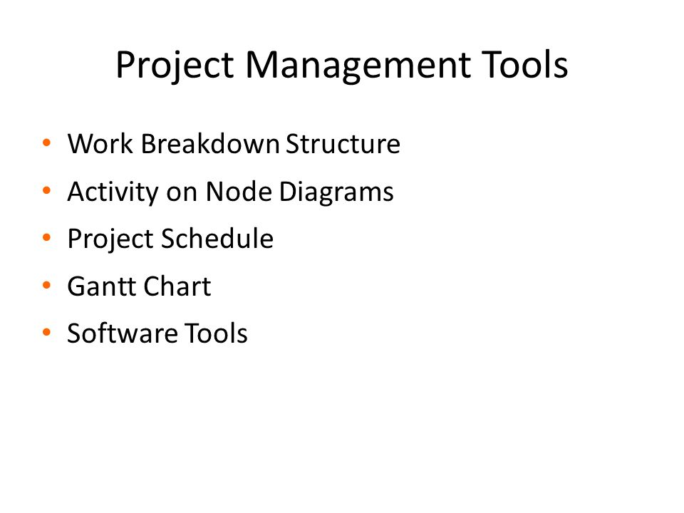 Project Management Tools Work Breakdown Structure Activity on Node Diagrams Project Schedule Gantt Chart Software Tools