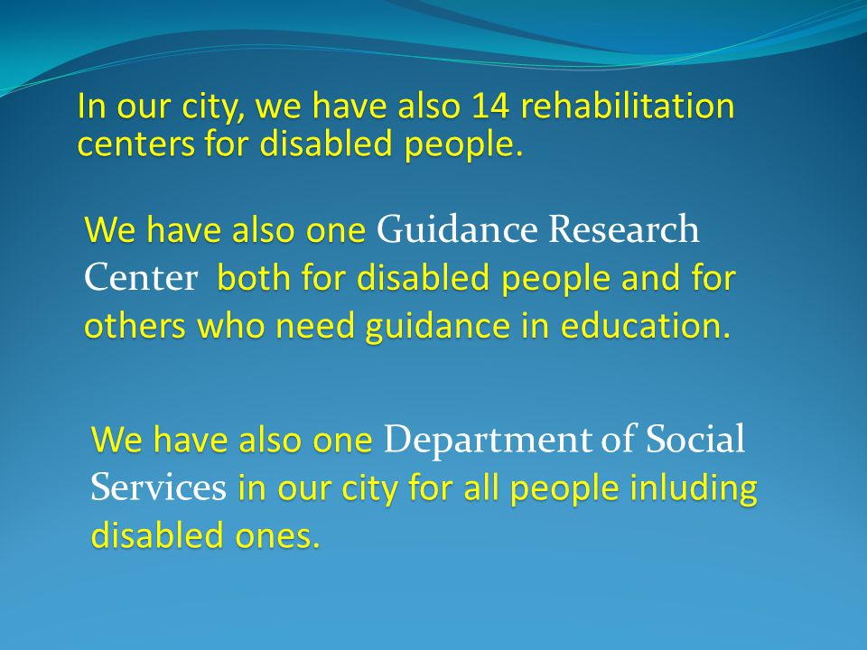 In our city, we have also 14 rehabilitation centers for disabled people.