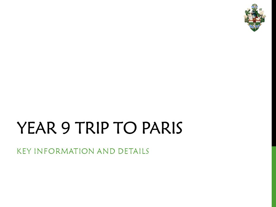 YEAR 9 TRIP TO PARIS KEY INFORMATION AND DETAILS