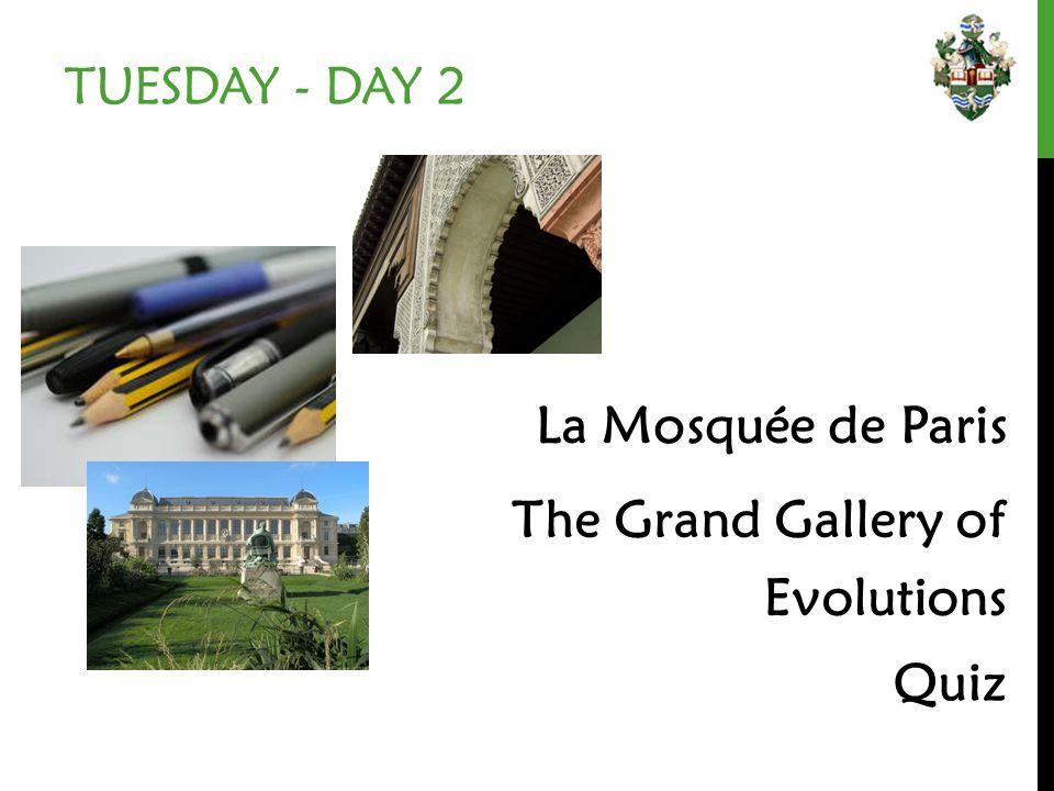 TUESDAY - DAY 2 La Mosquée de Paris Quiz The Grand Gallery of Evolutions