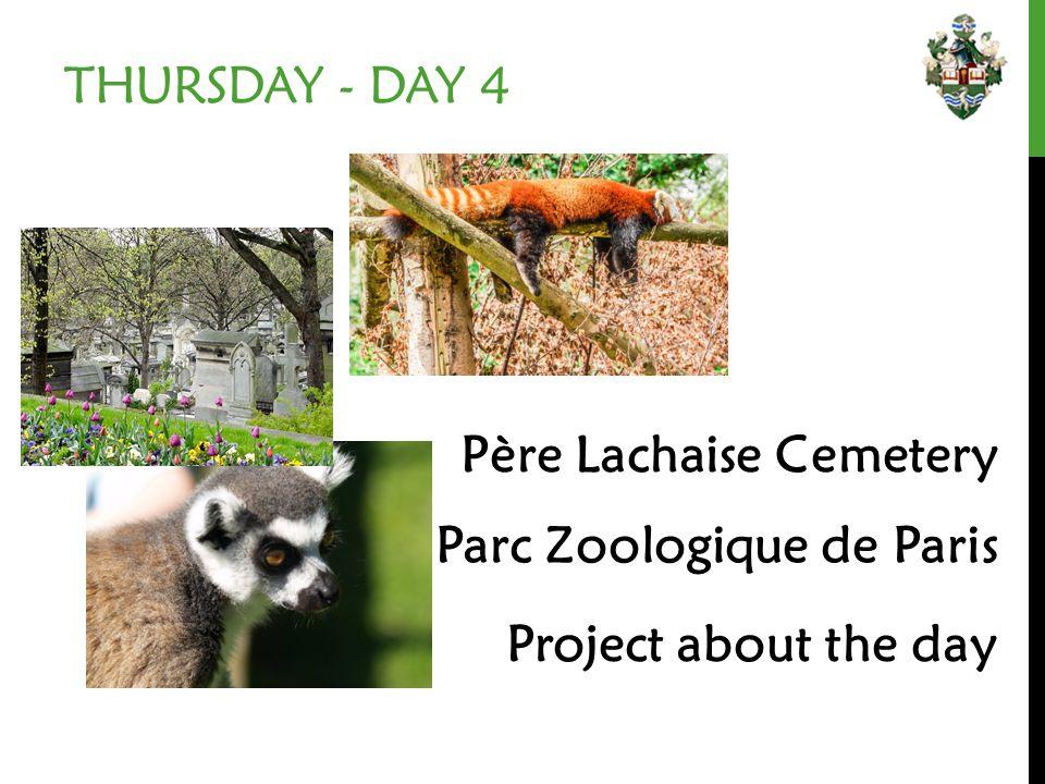 THURSDAY - DAY 4 Père Lachaise Cemetery Project about the day Parc Zoologique de Paris