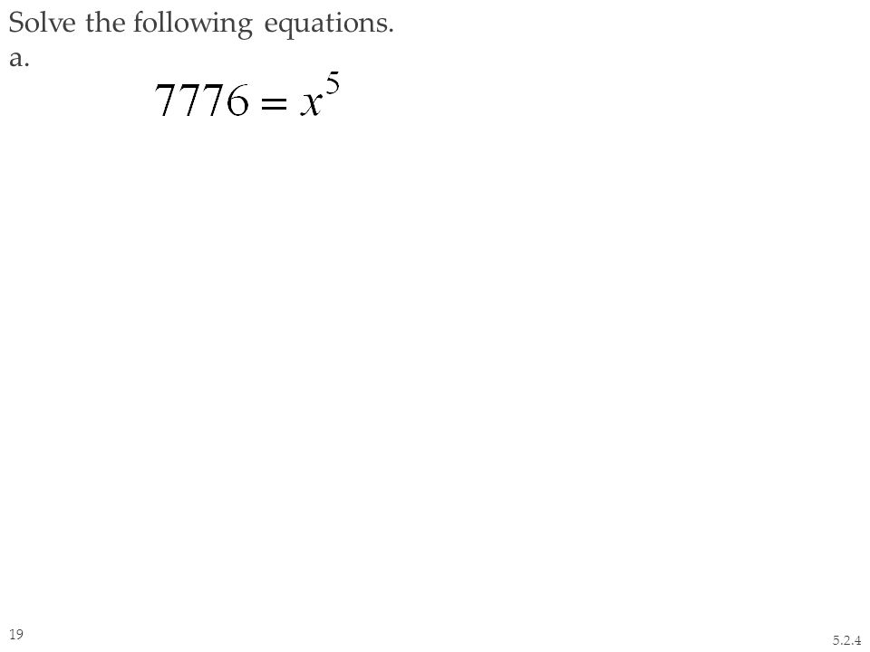 Solve the following equations. a. 5.2.4 19