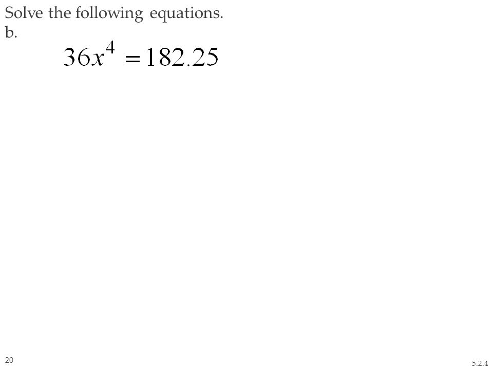 Solve the following equations. b. 5.2.4 20