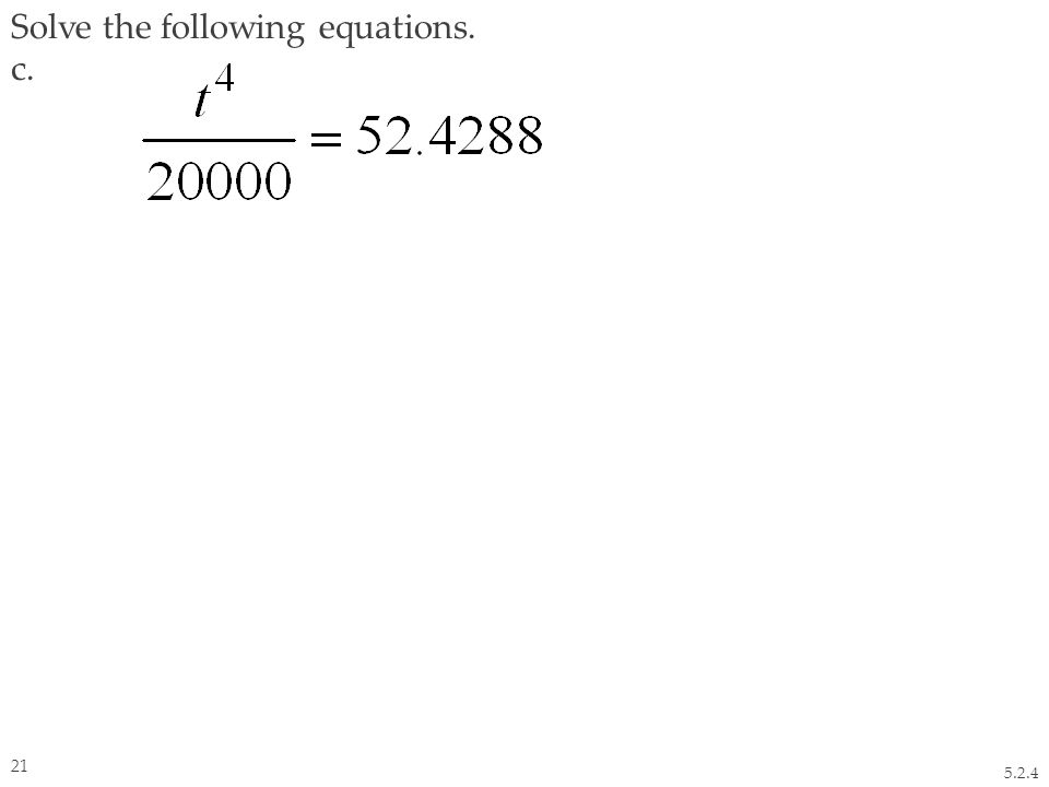 Solve the following equations. c. 5.2.4 21