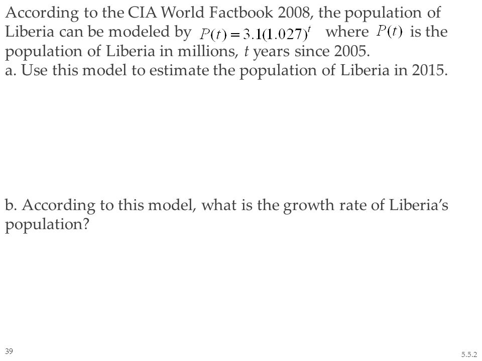 According to the CIA World Factbook 2008, the population of Liberia can be modeled by where is the population of Liberia in millions, t years since 2005.
