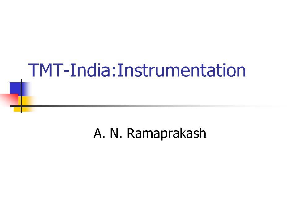 TMT-India:Instrumentation A. N. Ramaprakash