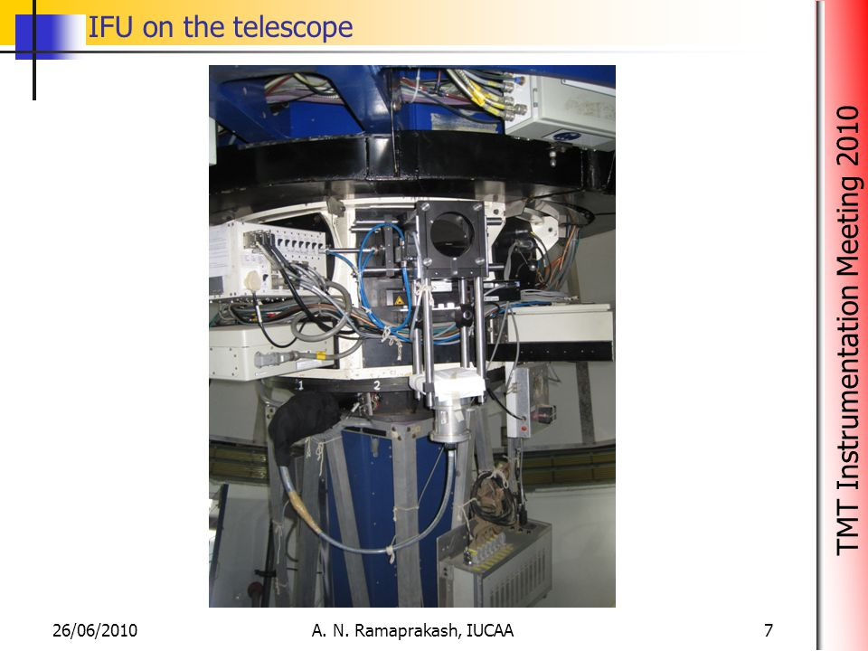 TMT Instrumentation Meeting 2010 IFU on the telescope 26/06/2010A. N. Ramaprakash, IUCAA7