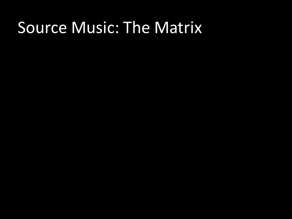 Source Music: The Matrix