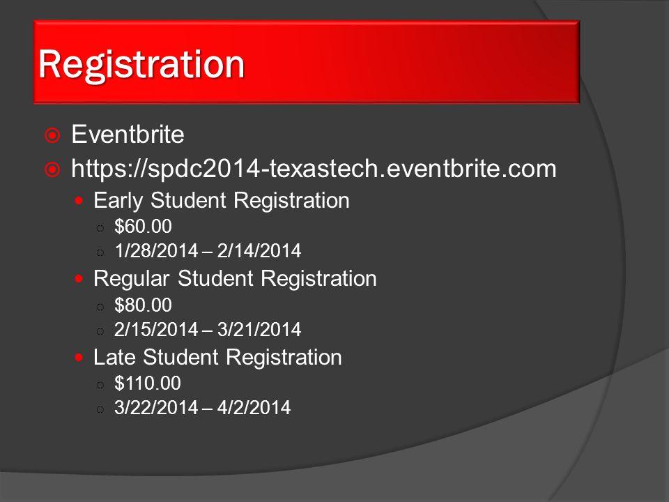  Eventbrite  https://spdc2014-texastech.eventbrite.com Early Student Registration ○ $60.00 ○ 1/28/2014 – 2/14/2014 Regular Student Registration ○ $80.00 ○ 2/15/2014 – 3/21/2014 Late Student Registration ○ $110.00 ○ 3/22/2014 – 4/2/2014 Registration