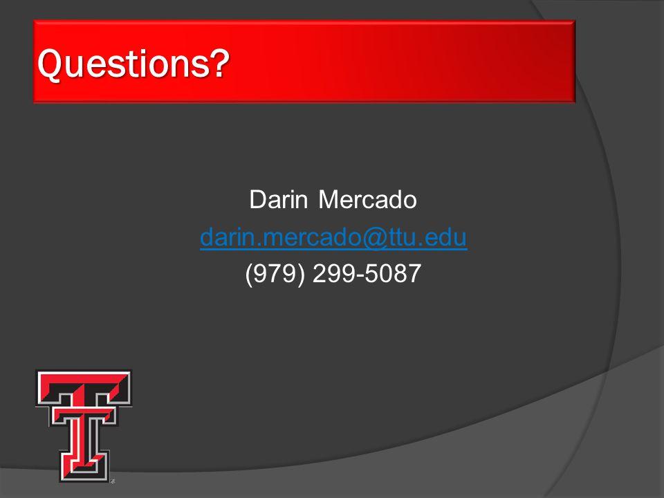 Questions Darin Mercado darin.mercado@ttu.edu (979) 299-5087