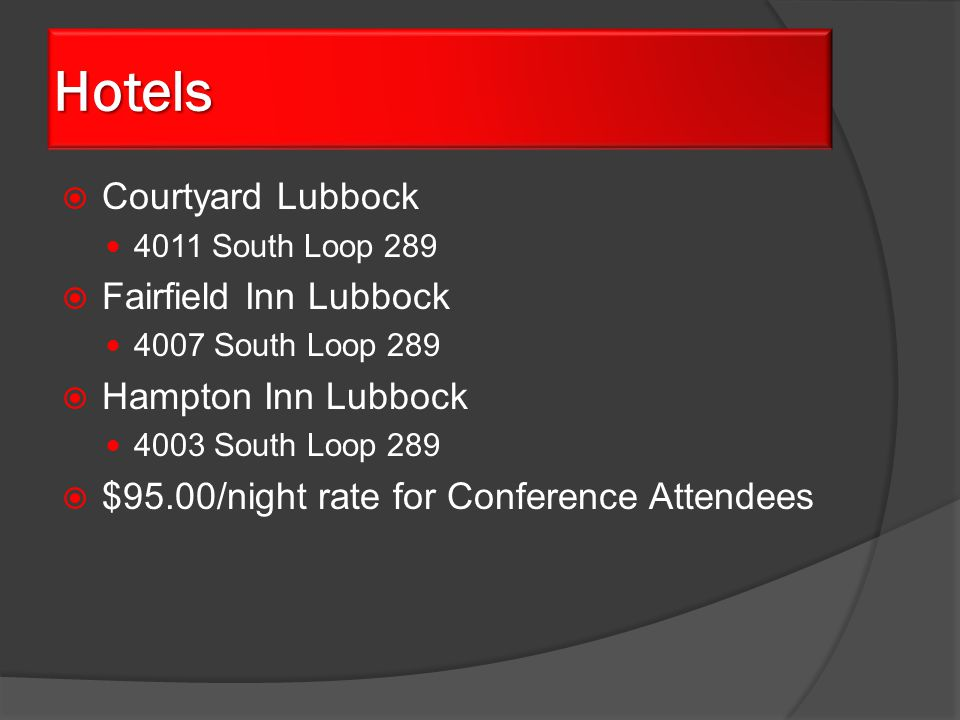  Courtyard Lubbock 4011 South Loop 289  Fairfield Inn Lubbock 4007 South Loop 289  Hampton Inn Lubbock 4003 South Loop 289  $95.00/night rate for Conference Attendees Hotels