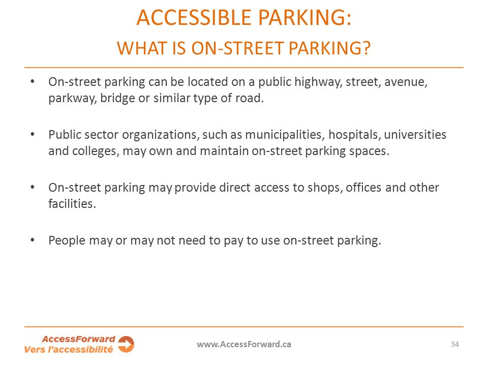 34 www.AccessForward.ca On-street parking can be located on a public highway, street, avenue, parkway, bridge or similar type of road.