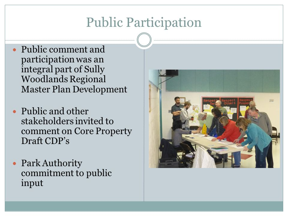 Public Participation Public comment and participation was an integral part of Sully Woodlands Regional Master Plan Development Public and other stakeholders invited to comment on Core Property Draft CDP's Park Authority commitment to public input