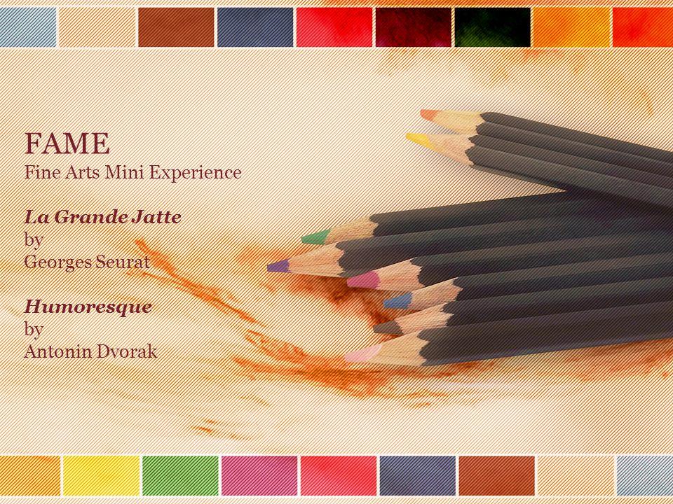 FAME Fine Arts Mini Experience La Grande Jatte by Georges Seurat Humoresque by Antonin Dvorak