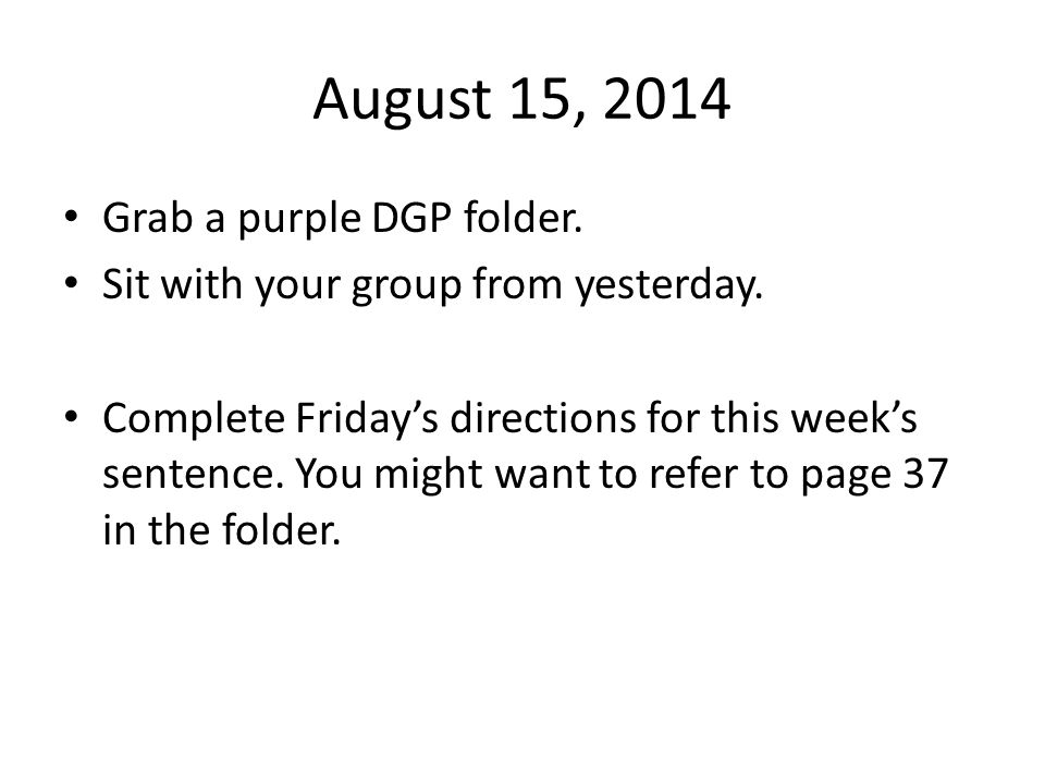 September 2, 2014 Grab a purple DGP folder.Sit in your assigned seat.