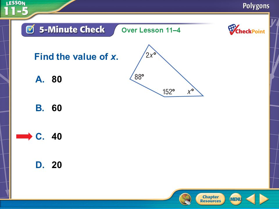 Over Lesson 11–4 A.A B.B C.C D.D 5-Minute Check 2 A.80 B.60 C.40 D.20 Find the value of x.
