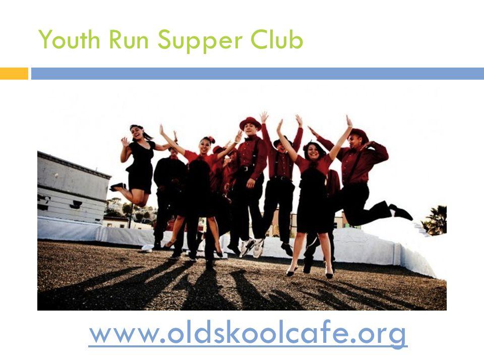 Youth Run Supper Club www.oldskoolcafe.org