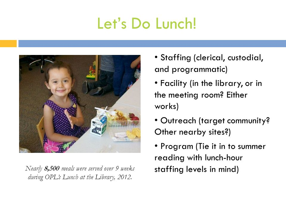 Let's Do Lunch! Staffing (clerical, custodial, and programmatic) Facility (in the library, or in the meeting room? Either works) Outreach (target comm