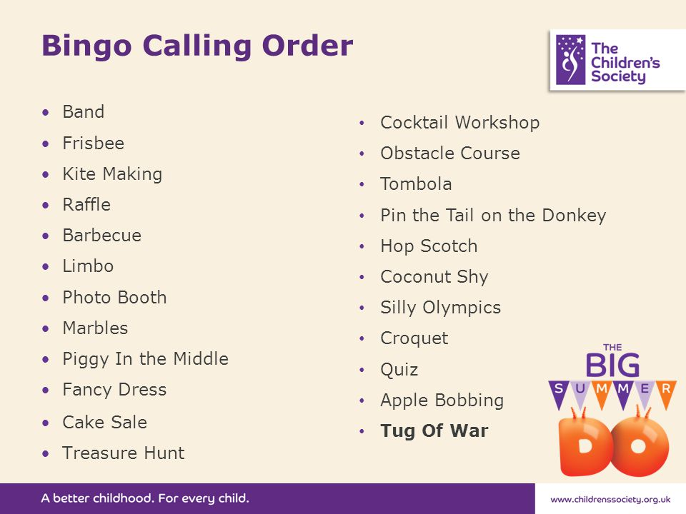 Bingo Calling Order Band Frisbee Kite Making Raffle Barbecue Limbo Photo Booth Marbles Piggy In the Middle Fancy Dress Cake Sale Treasure Hunt Cocktail Workshop Obstacle Course Tombola Pin the Tail on the Donkey Hop Scotch Coconut Shy Silly Olympics Croquet Quiz Apple Bobbing Tug Of War