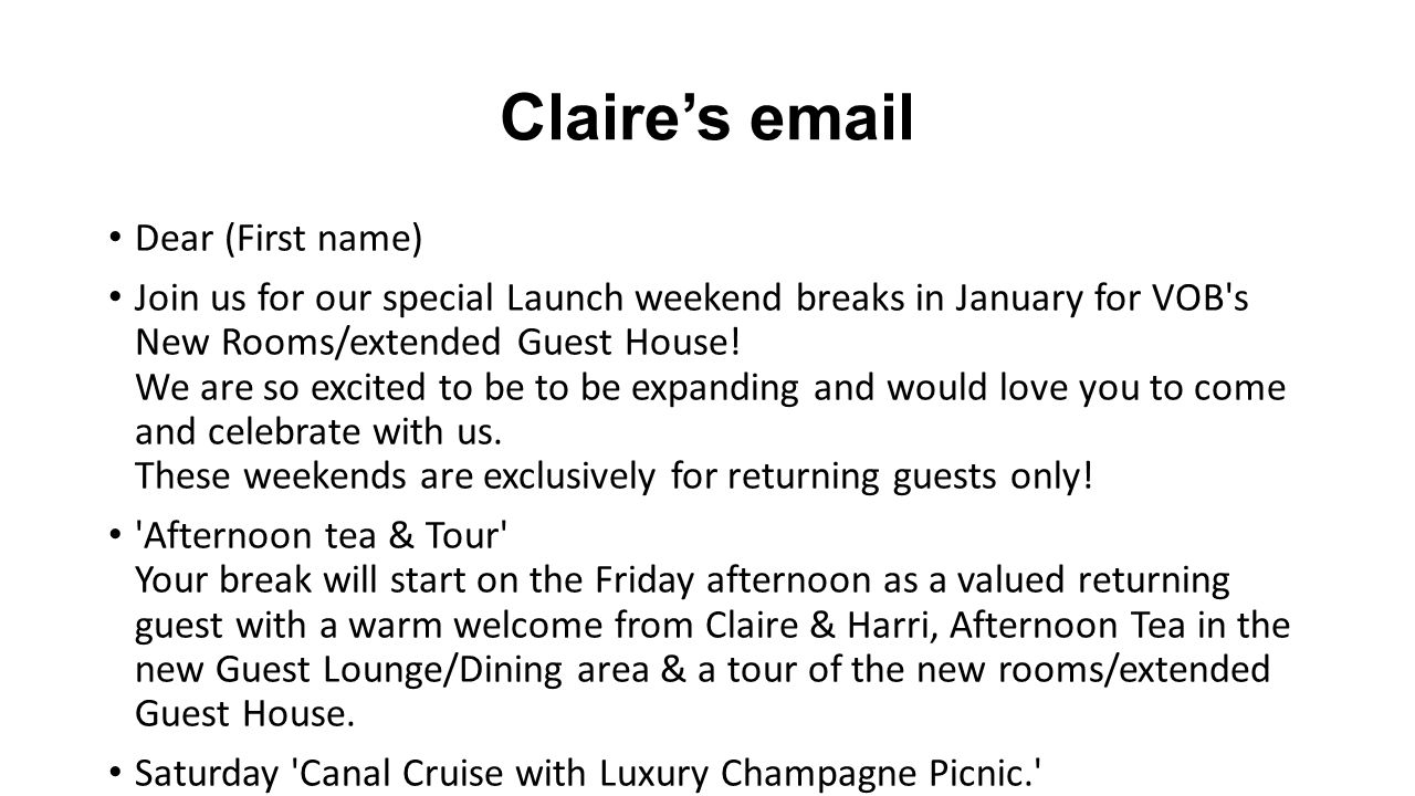 Claire's email Dear (First name) Join us for our special Launch weekend breaks in January for VOB s New Rooms/extended Guest House.