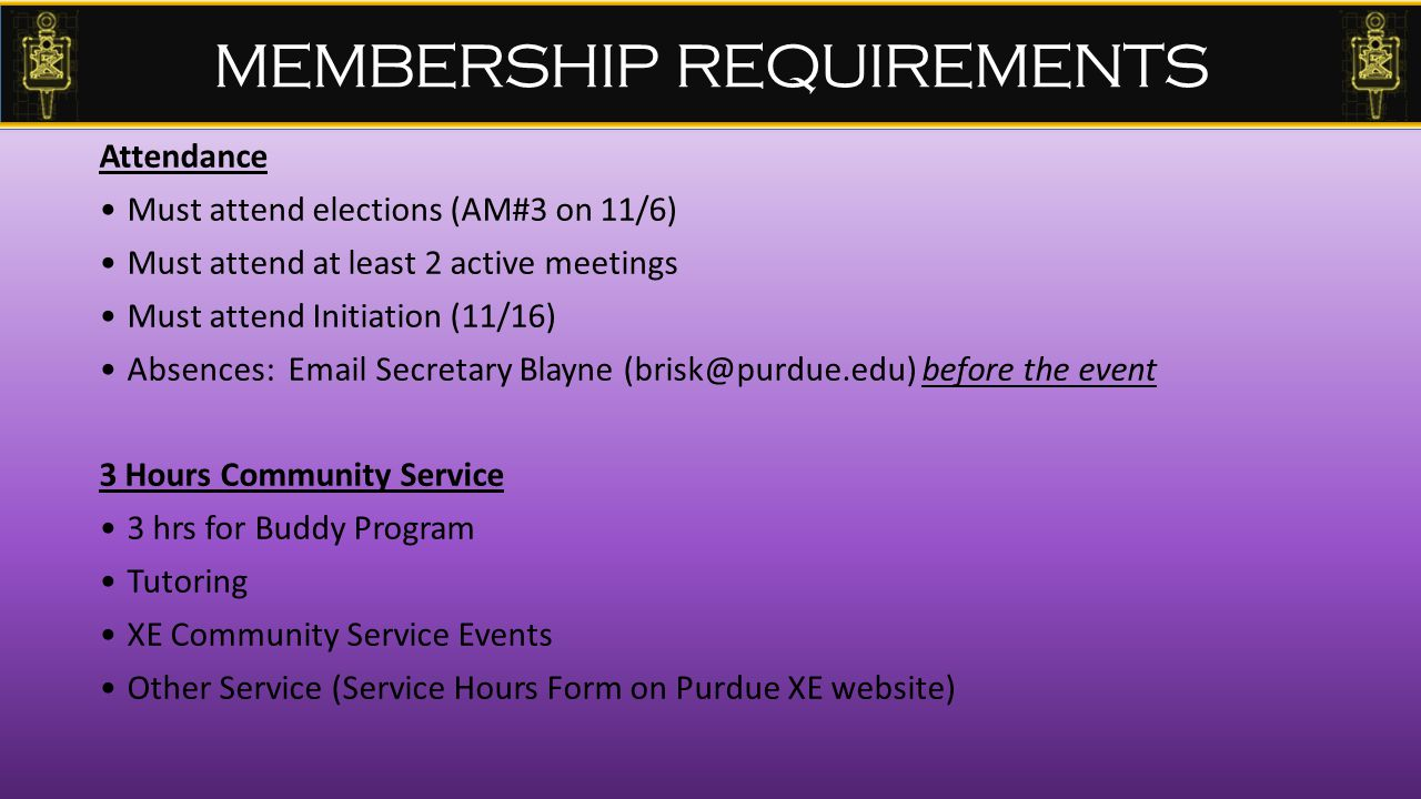 MEMBERSHIP REQUIREMENTS Attendance Must attend elections (AM#3 on 11/6) Must attend at least 2 active meetings Must attend Initiation (11/16) Absences