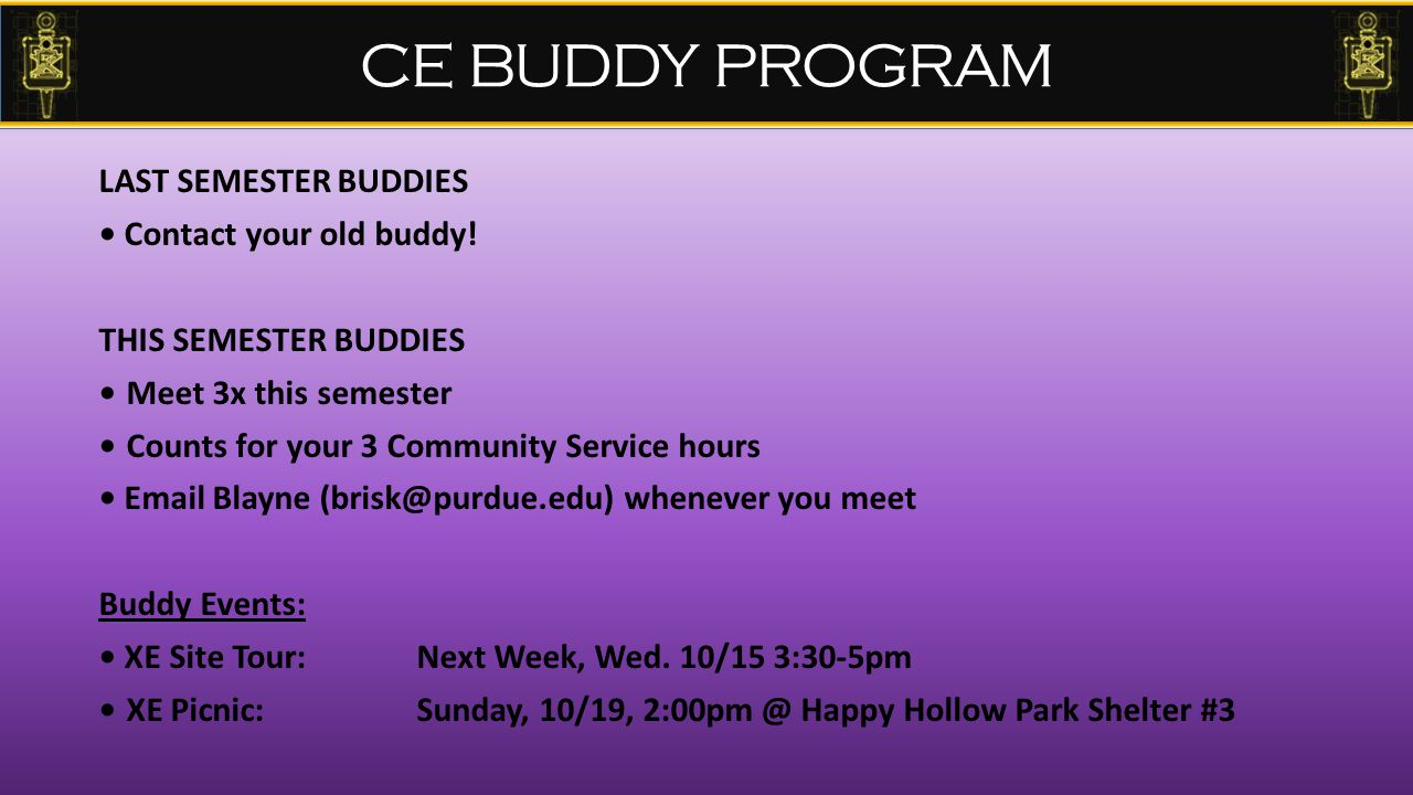 CE BUDDY PROGRAM LAST SEMESTER BUDDIES Contact your old buddy! THIS SEMESTER BUDDIES Meet 3x this semester Counts for your 3 Community Service hours E