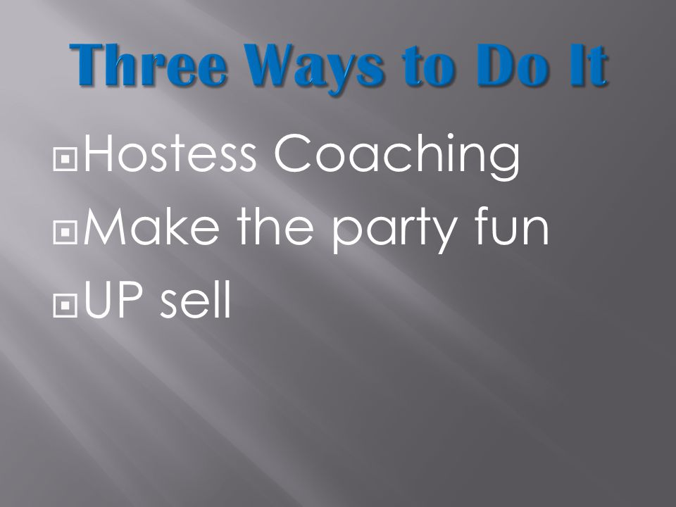  Hostess Coaching  Make the party fun  UP sell