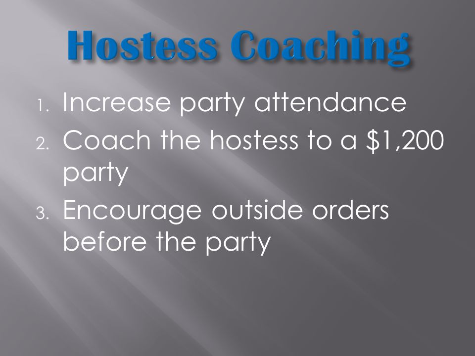 1. Increase party attendance 2. Coach the hostess to a $1,200 party 3.