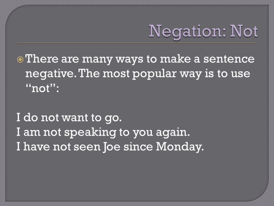  There are many ways to make a sentence negative.