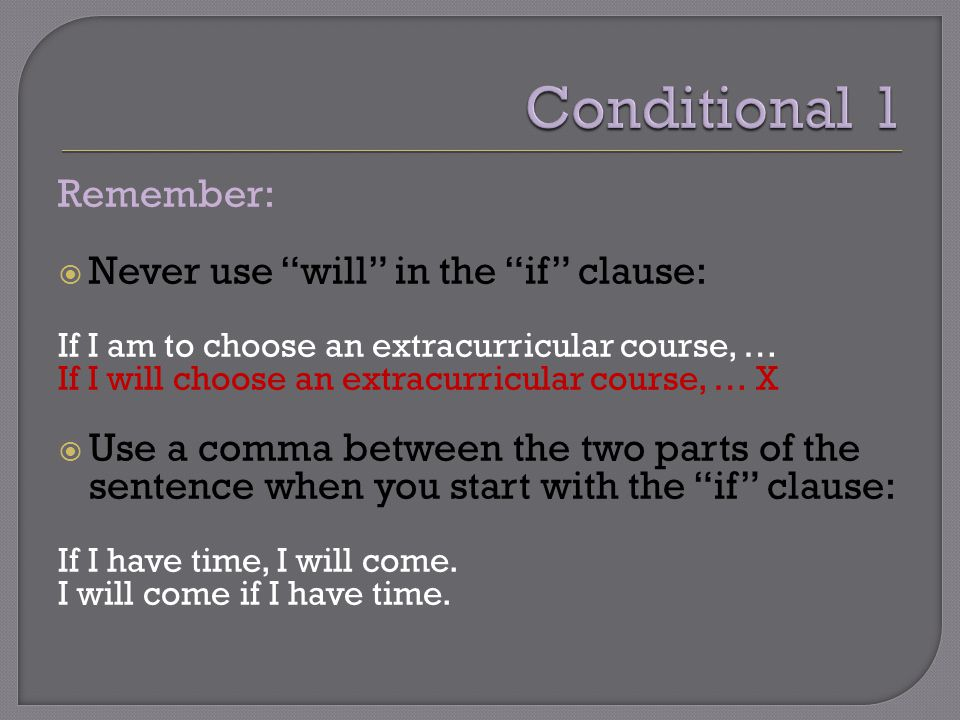"Remember:  Never use ""will"" in the ""if"" clause: If I am to choose an extracurricular course, … If I will choose an extracurricular course, … X  Use"