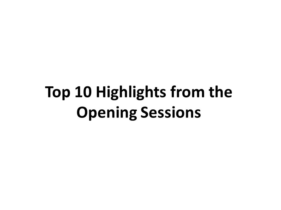 Top 10 Highlights from the Opening Sessions